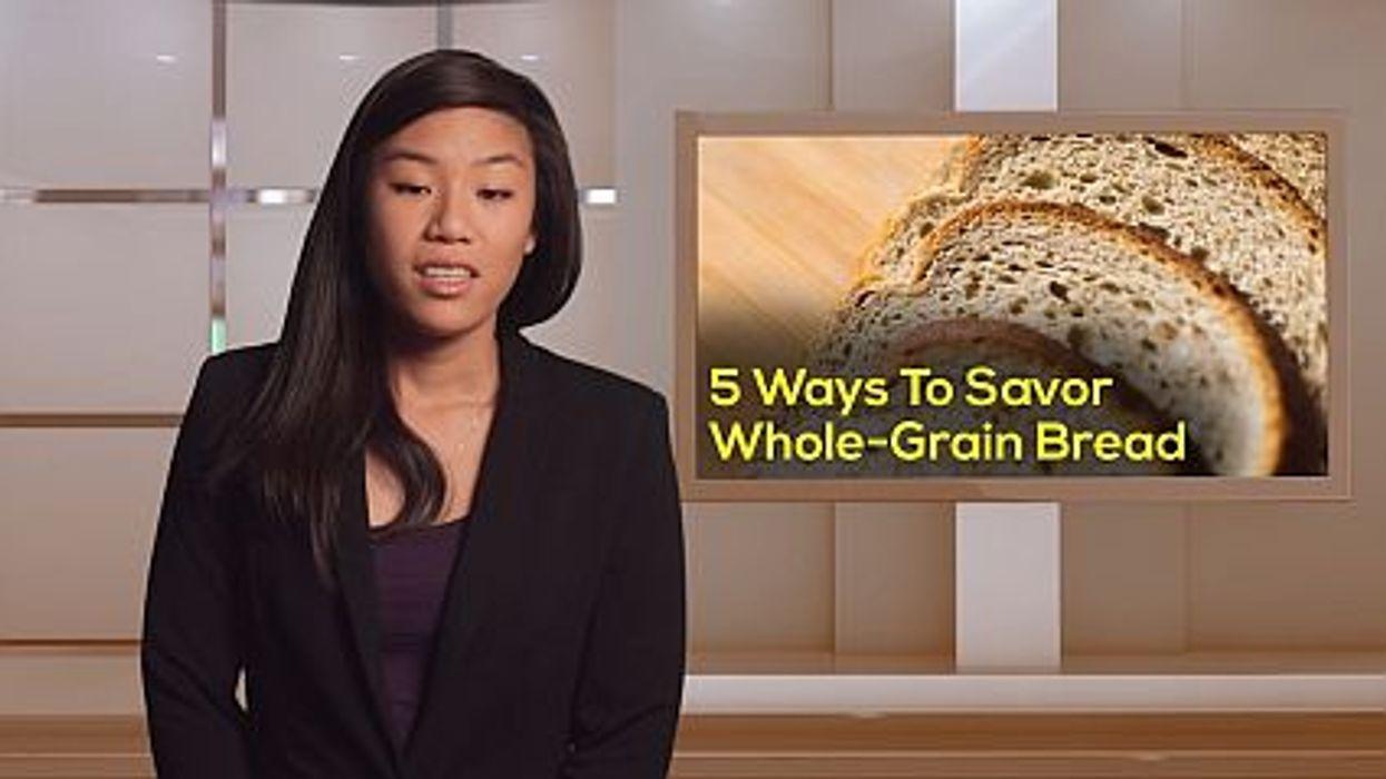 5 Ways To Savor Whole-Grain Bread